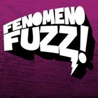 Fenomeno Fuzz: Descarga Nunca Igual