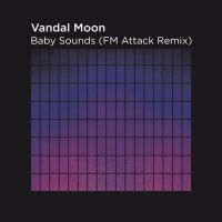 Vandal Moon: Baby Sounds FM Attack Remix