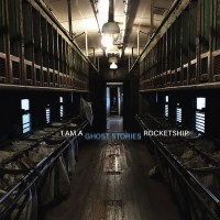 I Am a Rocketship: Ghost Stories