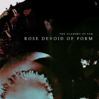 The Academy Of Sun: Rose Devoid Of Form