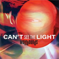 Wolfhounds: Can't See The Light