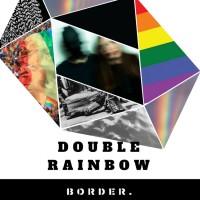 BOrder.: Double Rainbow