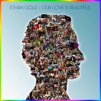 Ethan Gold: Our Love Is Beautiful