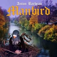 Anton Barbeau: Manbird
