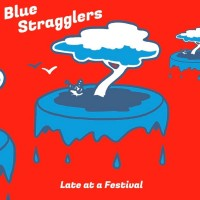 Blue Stragglers: Late At A Festival