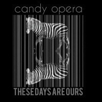 Candy Opera: These Days Are Ours