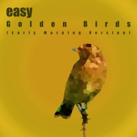 Easy: Golden Birds (Early Morning Version)