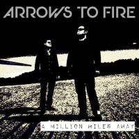 Arrows To Fire: A Million Miles Away