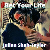 Julian Shah-Tayler aka The Singularity Music: Bet Your Life