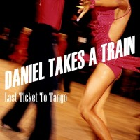 Daniel Takes A Train: Last Ticket To Tango