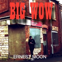 Ernest Moon: Big Wow