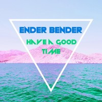 Ender Bender: Have A Good Time