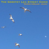 The Gorstey Lea Street Choir: Bluebird, Hollywood... Domino