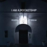 I Am a Rocketship: Fever Dream