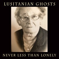 Lusitanian Ghosts: Never Less Than Lonely